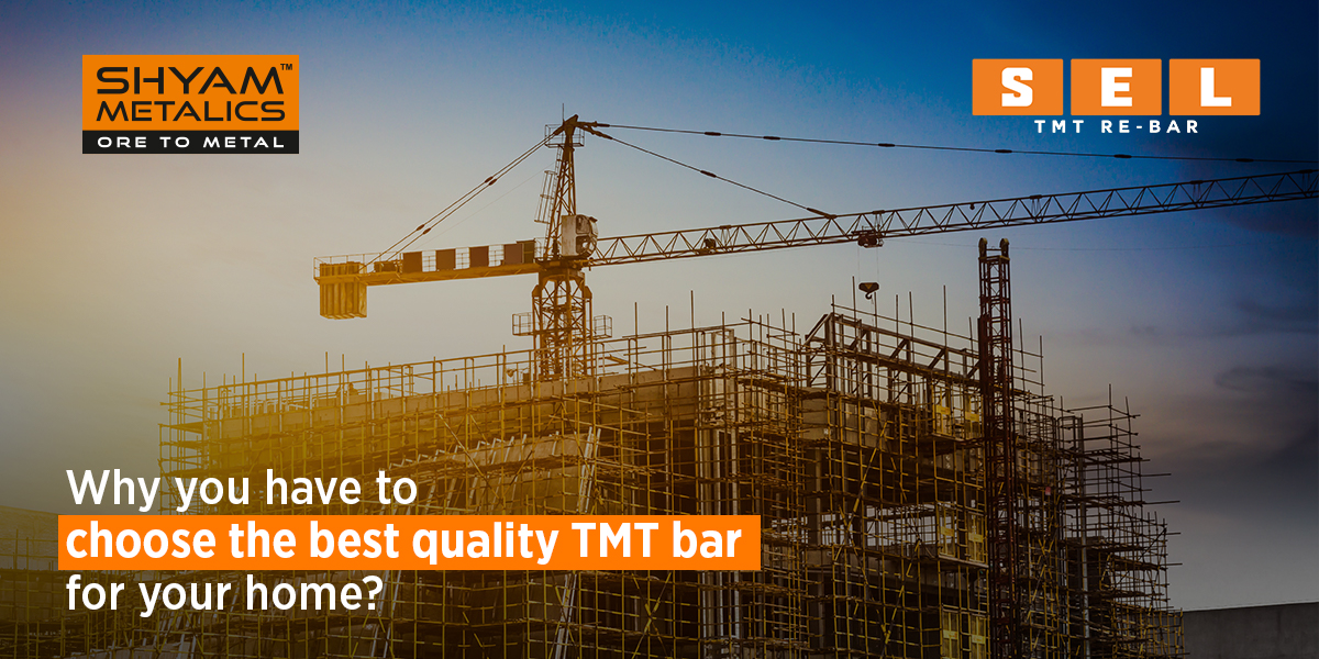 Why You Have To Choose The Best Quality TMT Bar For Your Home?